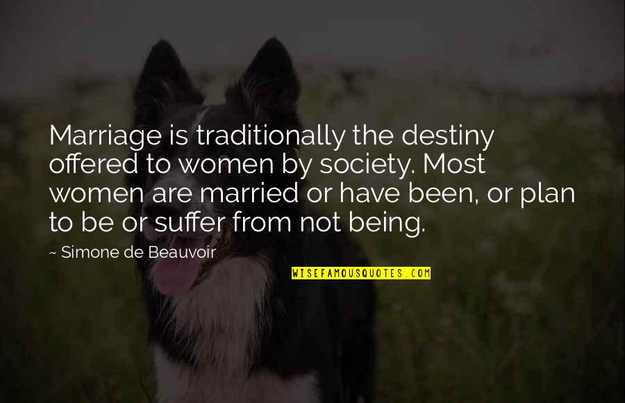 Beauvoir's Quotes By Simone De Beauvoir: Marriage is traditionally the destiny offered to women