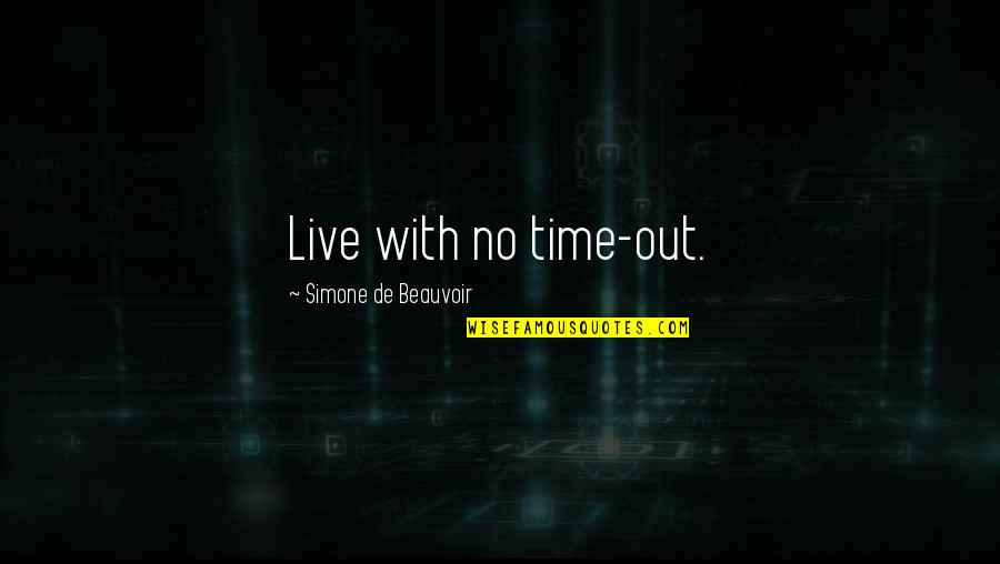 Beauvoir's Quotes By Simone De Beauvoir: Live with no time-out.