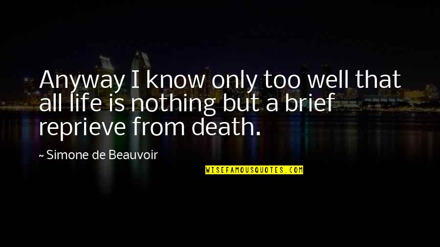 Beauvoir's Quotes By Simone De Beauvoir: Anyway I know only too well that all