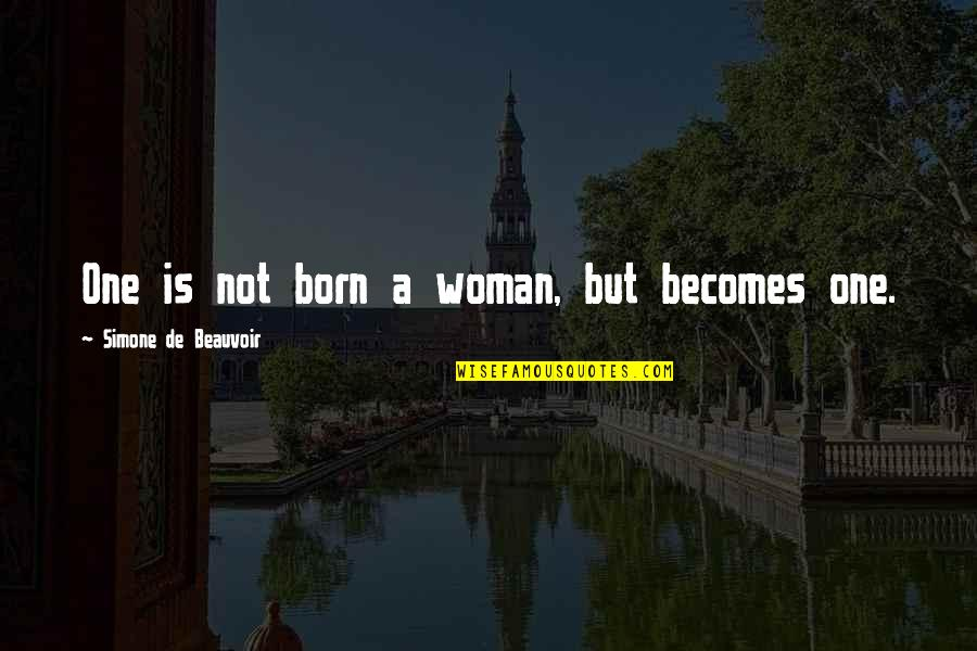 Beauvoir's Quotes By Simone De Beauvoir: One is not born a woman, but becomes