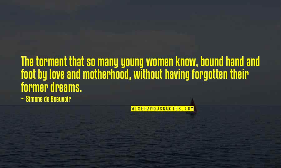 Beauvoir's Quotes By Simone De Beauvoir: The torment that so many young women know,