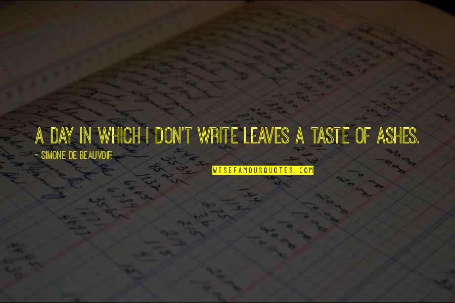 Beauvoir's Quotes By Simone De Beauvoir: A day in which I don't write leaves