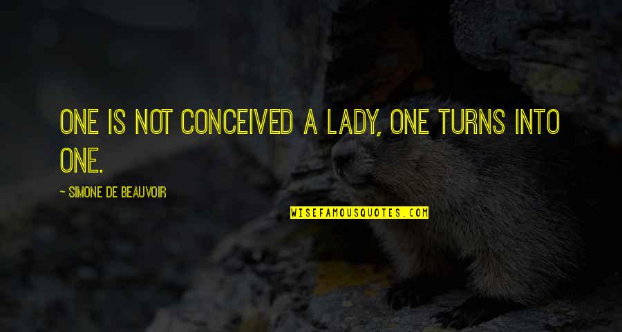 Beauvoir's Quotes By Simone De Beauvoir: One is not conceived a lady, one turns
