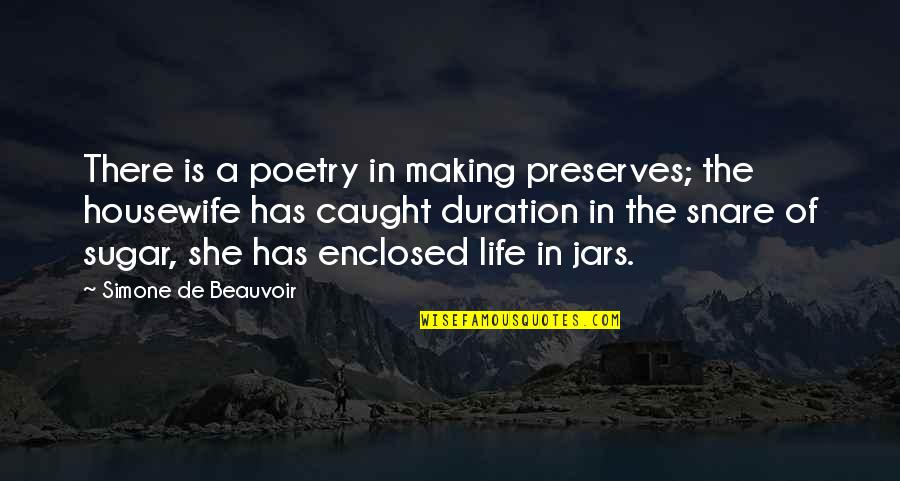 Beauvoir's Quotes By Simone De Beauvoir: There is a poetry in making preserves; the