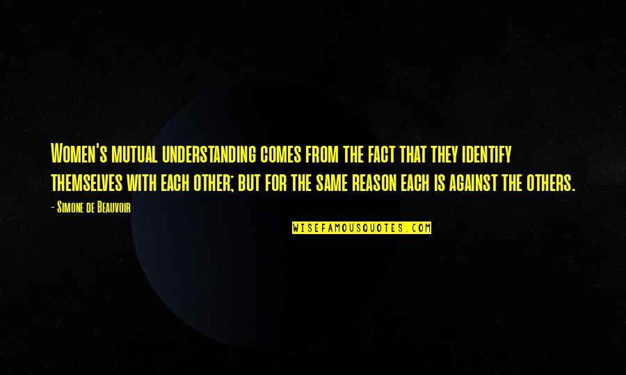 Beauvoir's Quotes By Simone De Beauvoir: Women's mutual understanding comes from the fact that