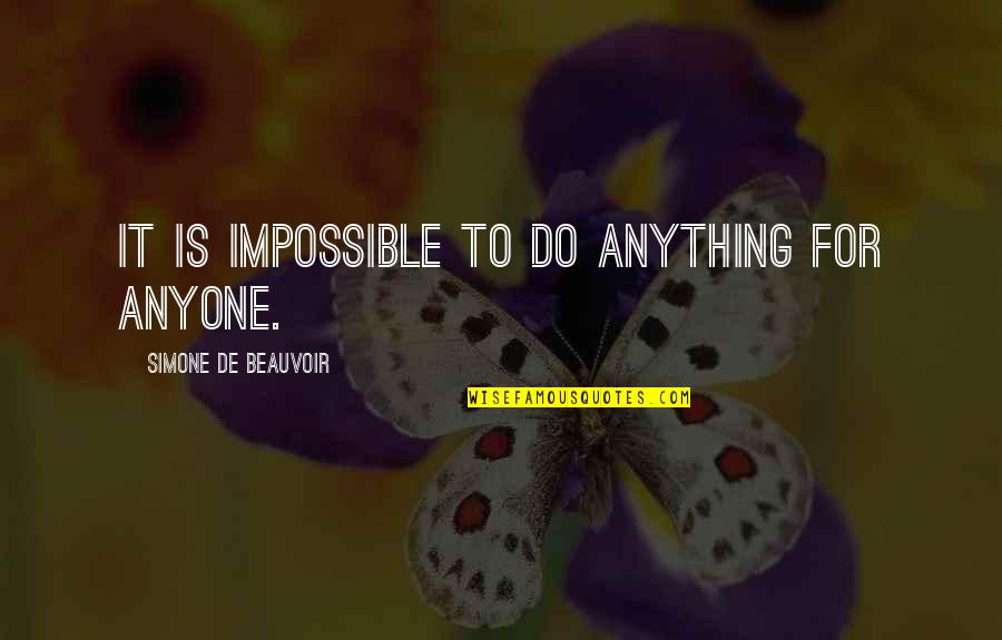 Beauvoir's Quotes By Simone De Beauvoir: It is impossible to do anything for anyone.