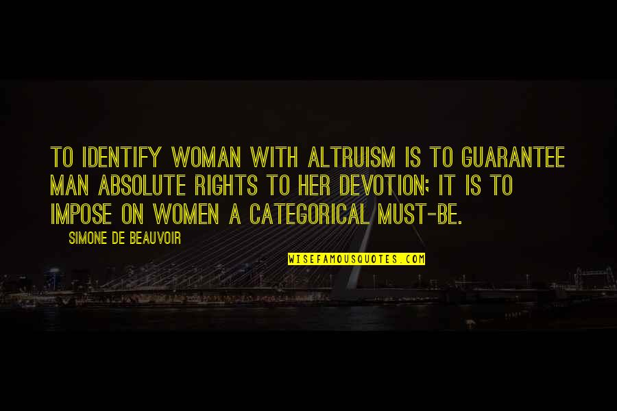 Beauvoir's Quotes By Simone De Beauvoir: To identify Woman with Altruism is to guarantee