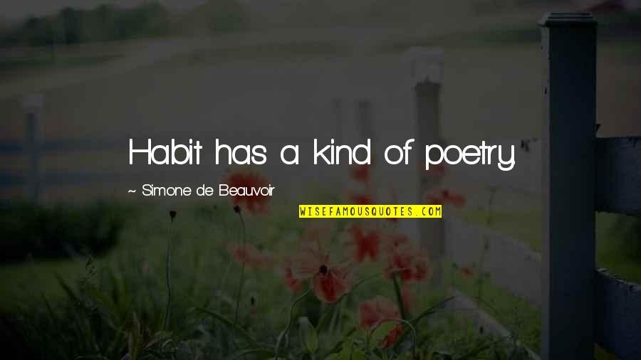 Beauvoir's Quotes By Simone De Beauvoir: Habit has a kind of poetry.