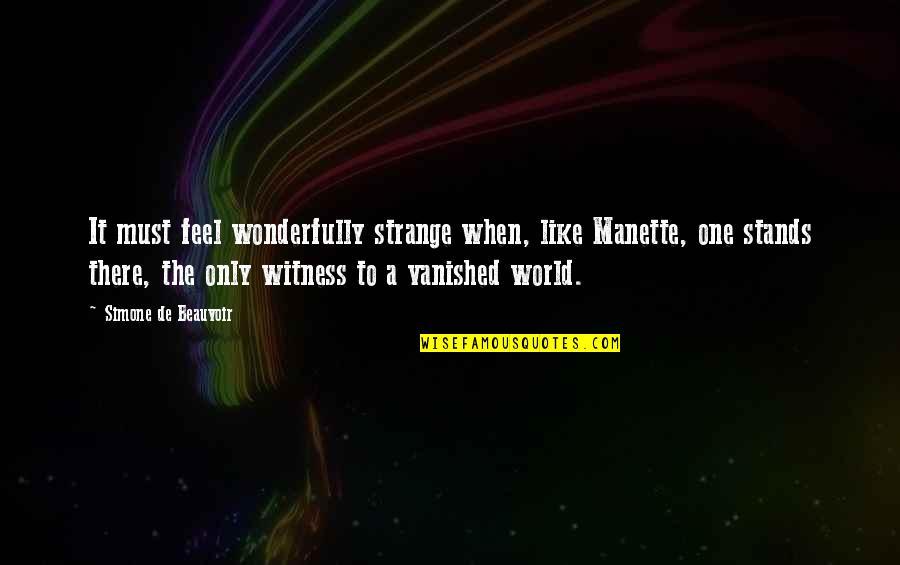 Beauvoir's Quotes By Simone De Beauvoir: It must feel wonderfully strange when, like Manette,