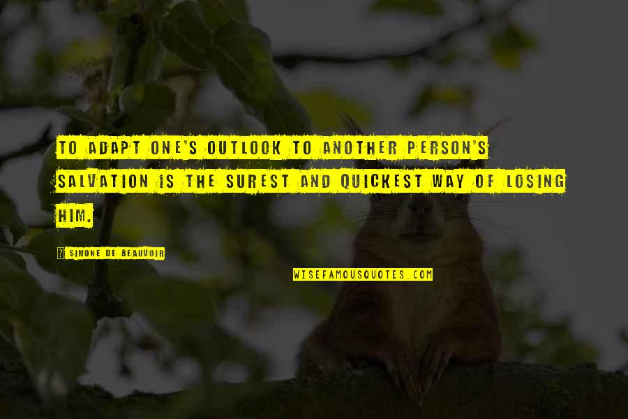Beauvoir's Quotes By Simone De Beauvoir: To adapt one's outlook to another person's salvation