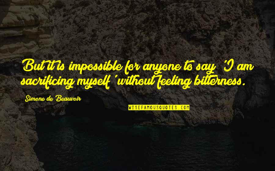 Beauvoir's Quotes By Simone De Beauvoir: But it is impossible for anyone to say