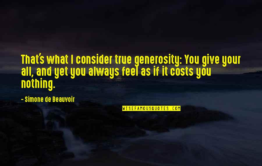 Beauvoir's Quotes By Simone De Beauvoir: That's what I consider true generosity: You give