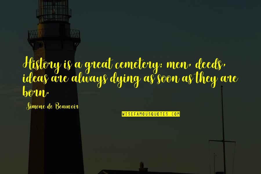 Beauvoir's Quotes By Simone De Beauvoir: History is a great cemetery: men, deeds, ideas
