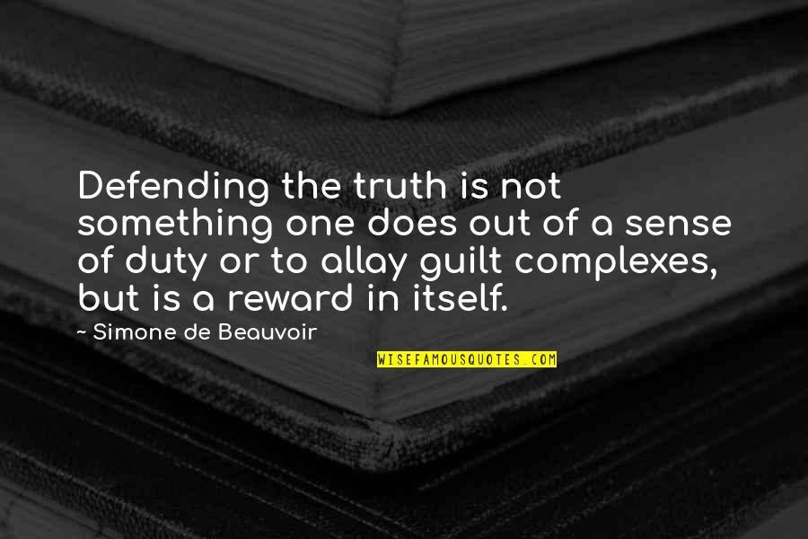Beauvoir's Quotes By Simone De Beauvoir: Defending the truth is not something one does