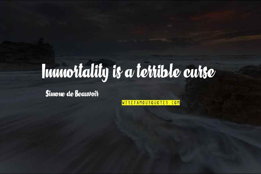 Beauvoir's Quotes By Simone De Beauvoir: Immortality is a terrible curse.