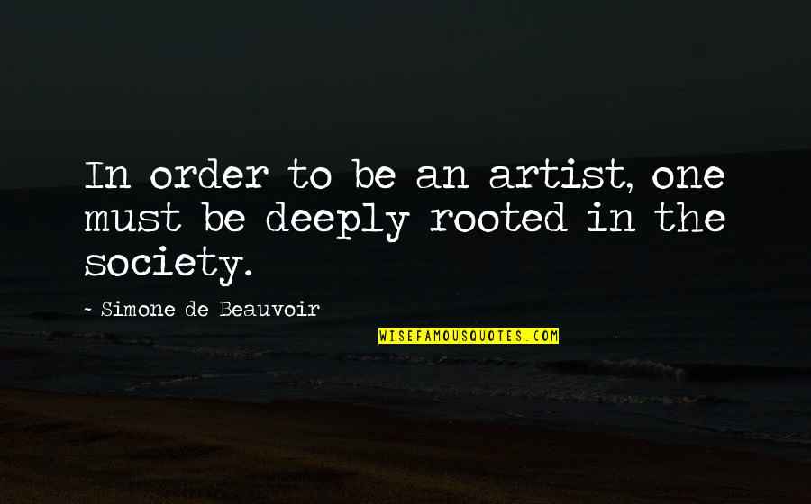 Beauvoir's Quotes By Simone De Beauvoir: In order to be an artist, one must