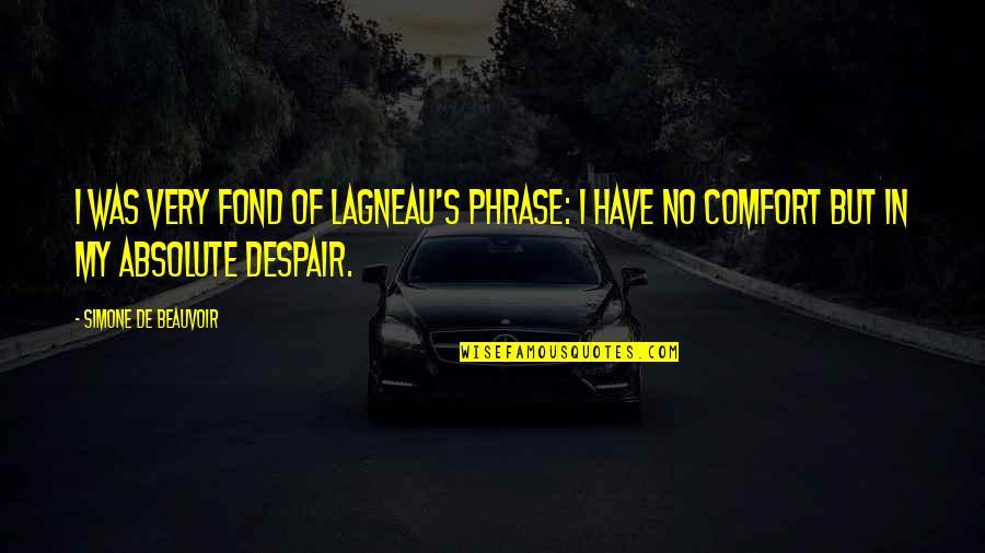 Beauvoir's Quotes By Simone De Beauvoir: I was very fond of Lagneau's phrase: I