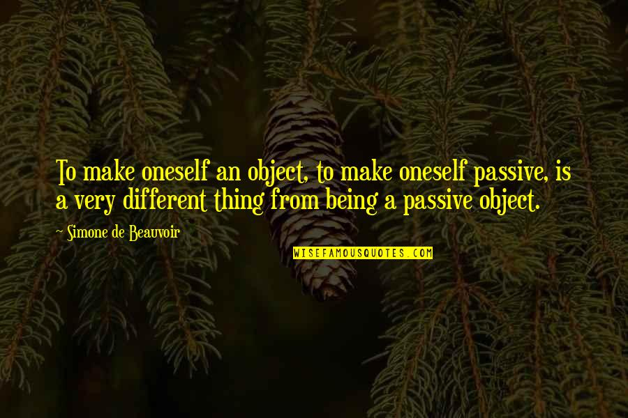 Beauvoir's Quotes By Simone De Beauvoir: To make oneself an object, to make oneself