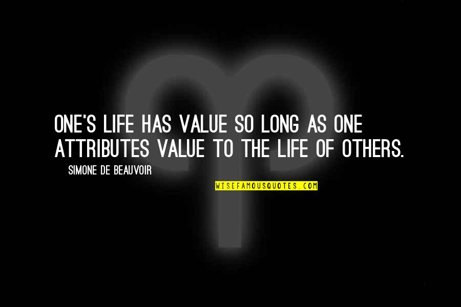 Beauvoir's Quotes By Simone De Beauvoir: One's life has value so long as one