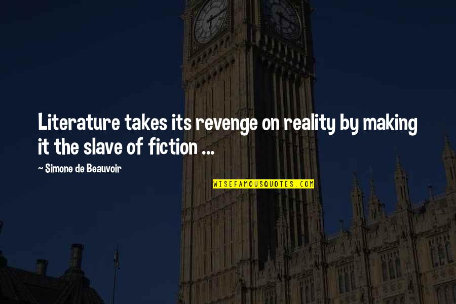 Beauvoir's Quotes By Simone De Beauvoir: Literature takes its revenge on reality by making