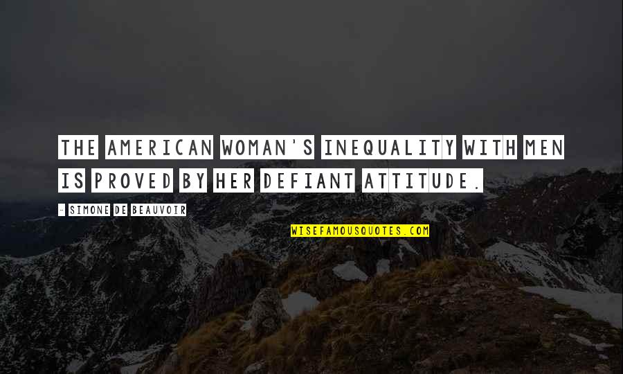 Beauvoir's Quotes By Simone De Beauvoir: The American woman's inequality with men is proved