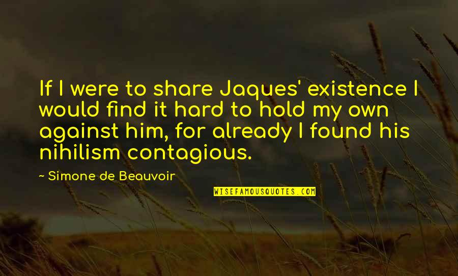 Beauvoir's Quotes By Simone De Beauvoir: If I were to share Jaques' existence I
