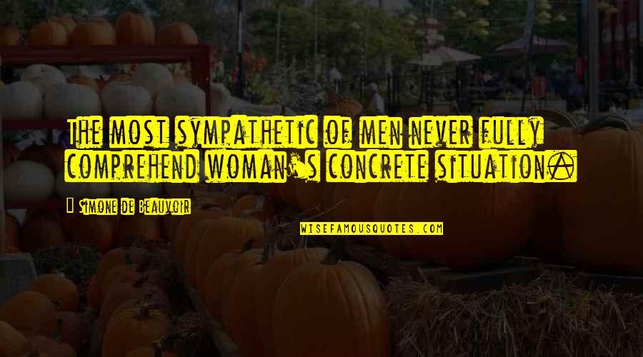 Beauvoir's Quotes By Simone De Beauvoir: The most sympathetic of men never fully comprehend