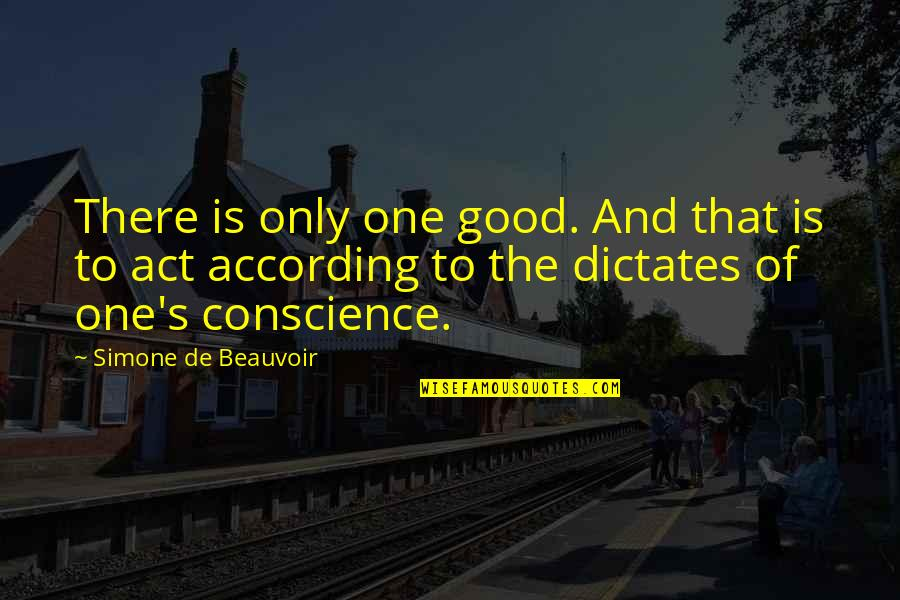 Beauvoir's Quotes By Simone De Beauvoir: There is only one good. And that is