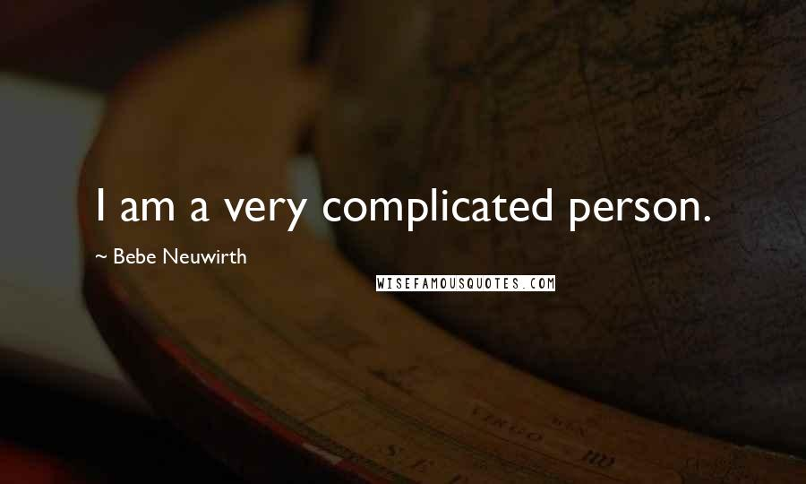 Bebe Neuwirth quotes: I am a very complicated person.