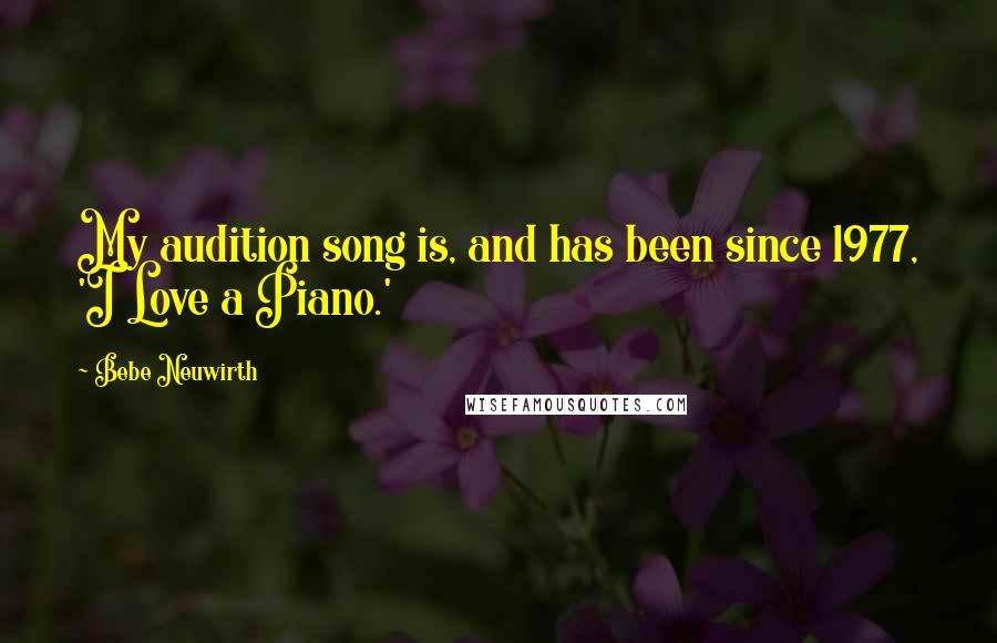 Bebe Neuwirth quotes: My audition song is, and has been since 1977, 'I Love a Piano.'