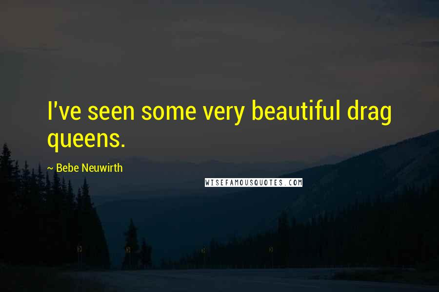 Bebe Neuwirth quotes: I've seen some very beautiful drag queens.