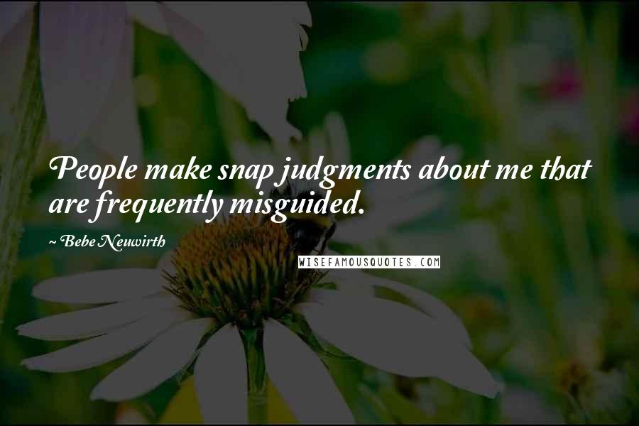 Bebe Neuwirth quotes: People make snap judgments about me that are frequently misguided.