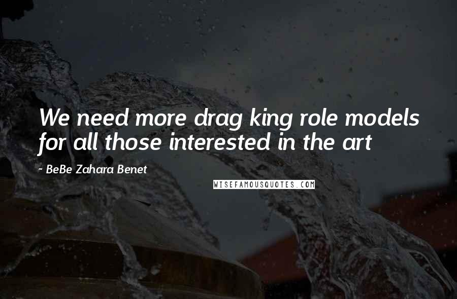 BeBe Zahara Benet quotes: We need more drag king role models for all those interested in the art