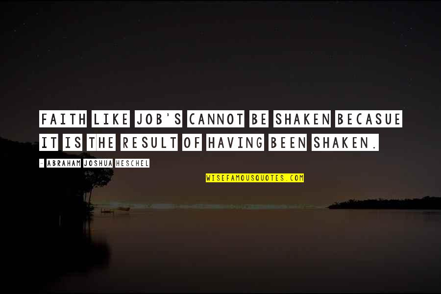 Becasue Quotes By Abraham Joshua Heschel: Faith like Job's cannot be shaken becasue it