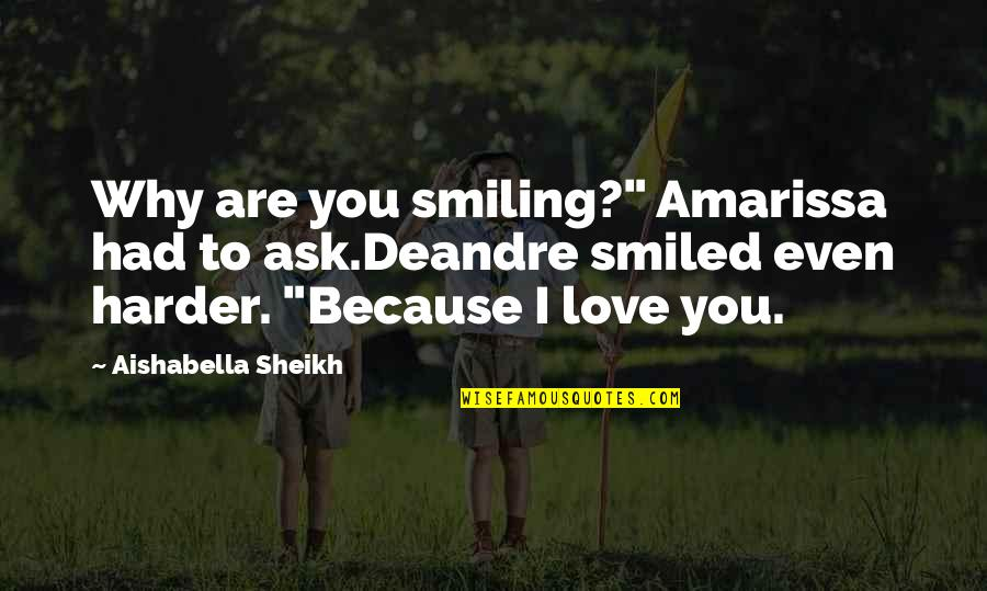 "Because I Love You Quotes By Aishabella Sheikh: Why are you smiling?"" Amarissa had to ask.Deandre"