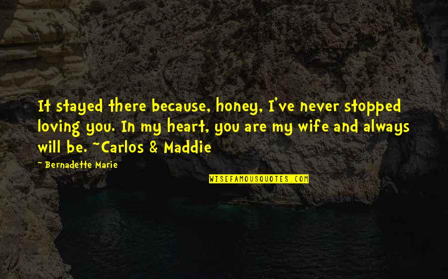 Because I Love You Quotes By Bernadette Marie: It stayed there because, honey, I've never stopped