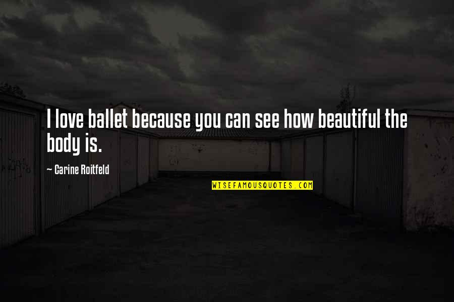 Because I Love You Quotes By Carine Roitfeld: I love ballet because you can see how