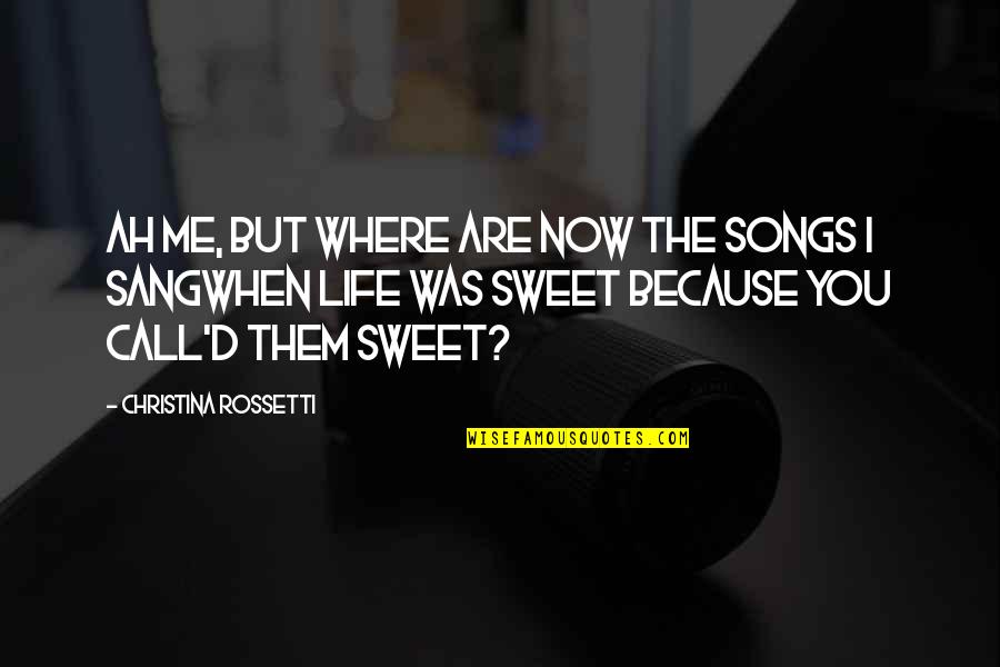 Because I Love You Quotes By Christina Rossetti: Ah me, but where are now the songs