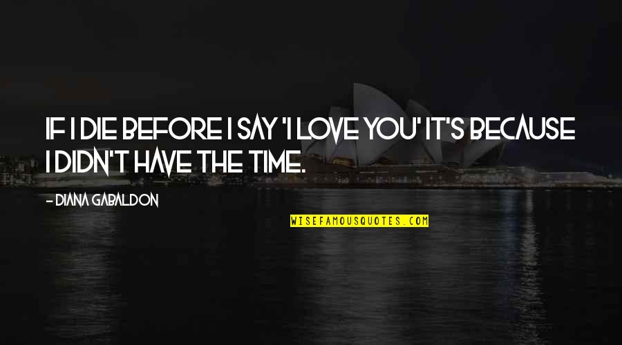 Because I Love You Quotes By Diana Gabaldon: If I die before I say 'I love