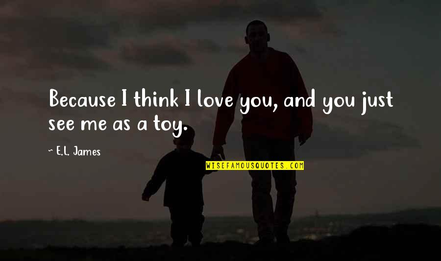 Because I Love You Quotes By E.L. James: Because I think I love you, and you