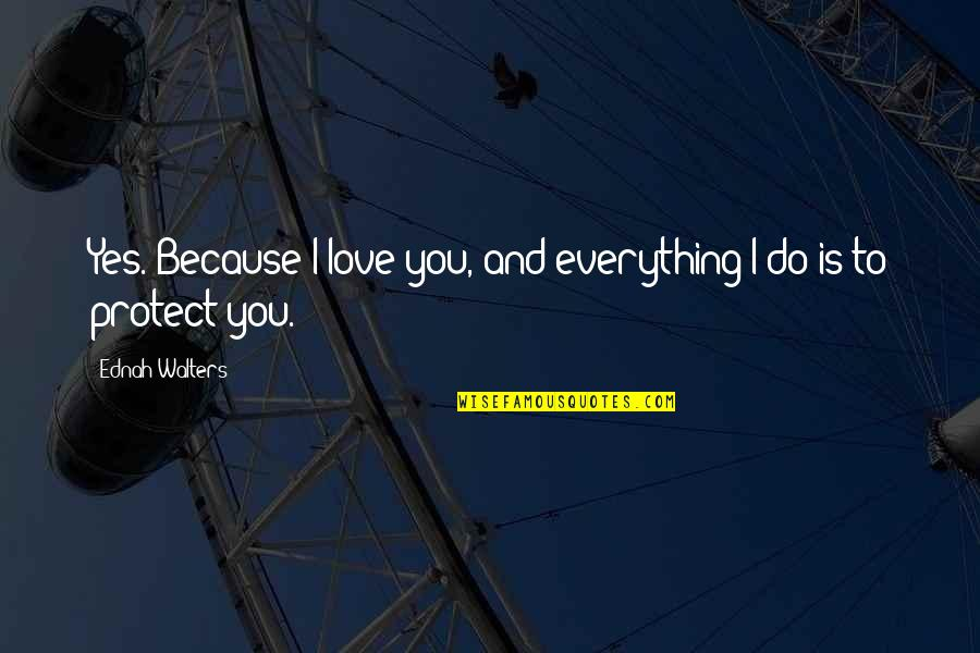 Because I Love You Quotes By Ednah Walters: Yes. Because I love you, and everything I
