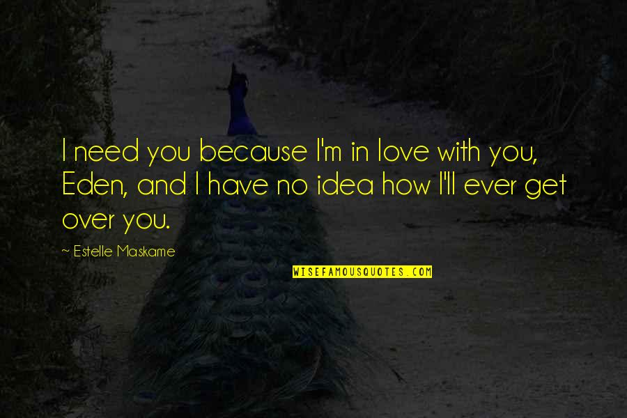 Because I Love You Quotes By Estelle Maskame: I need you because I'm in love with