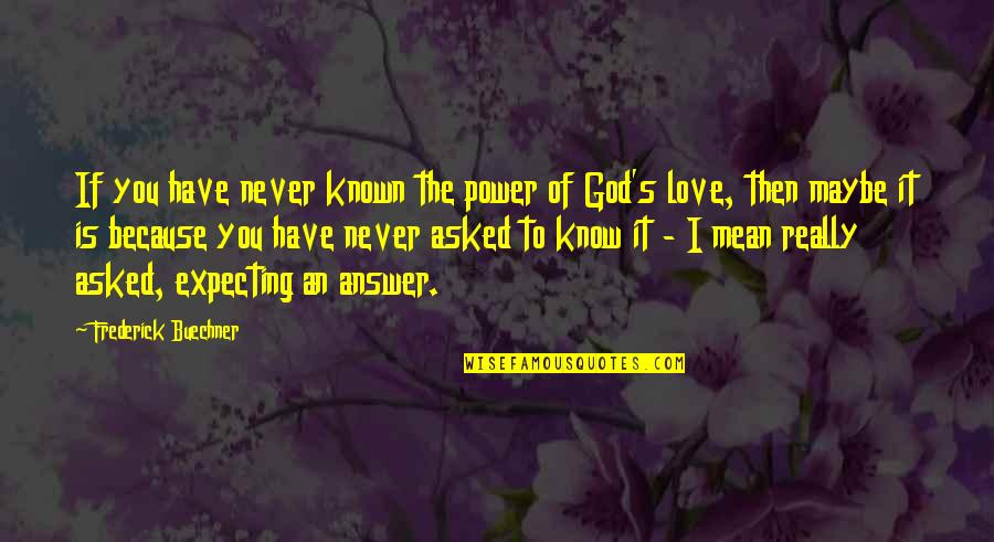 Because I Love You Quotes By Frederick Buechner: If you have never known the power of