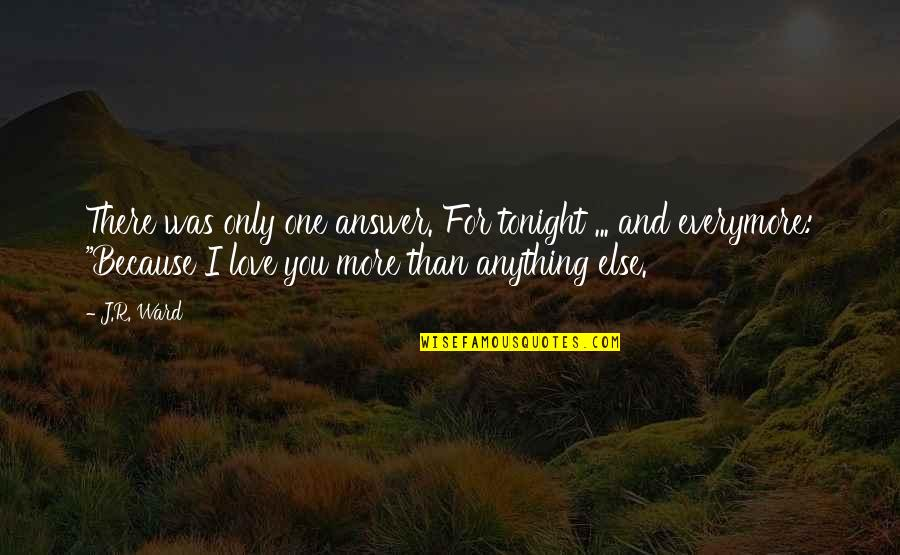 Because I Love You Quotes By J.R. Ward: There was only one answer. For tonight ...
