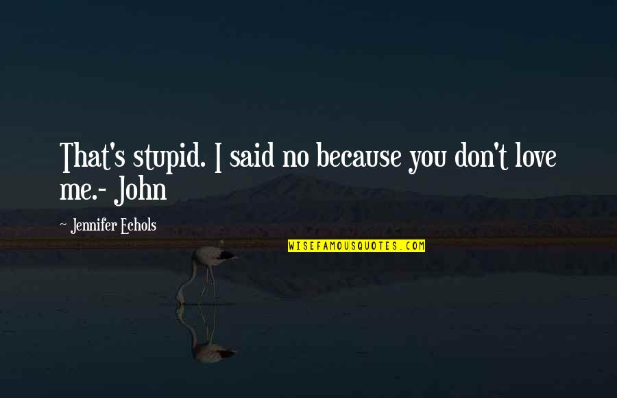 Because I Love You Quotes By Jennifer Echols: That's stupid. I said no because you don't