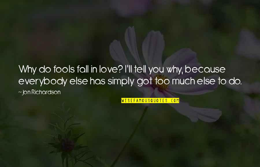 Because I Love You Quotes By Jon Richardson: Why do fools fall in love? I'll tell