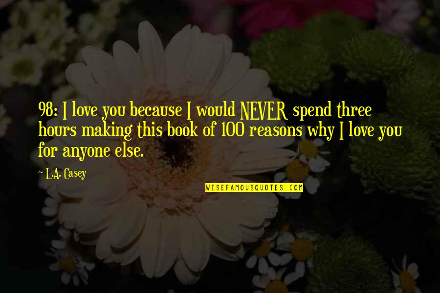 Because I Love You Quotes By L.A. Casey: 98: I love you because I would NEVER
