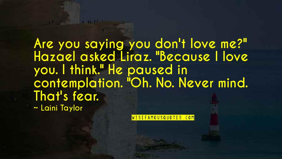 "Because I Love You Quotes By Laini Taylor: Are you saying you don't love me?"" Hazael"