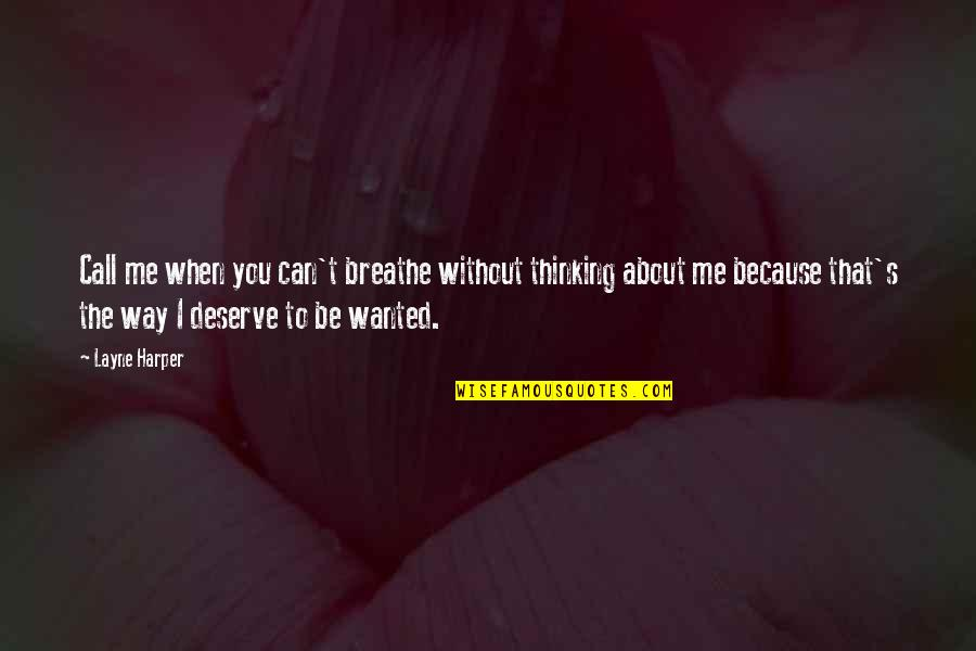 Because I Love You Quotes By Layne Harper: Call me when you can't breathe without thinking