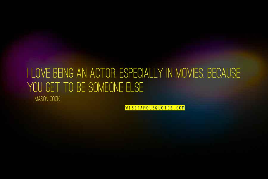Because I Love You Quotes By Mason Cook: I love being an actor, especially in movies,